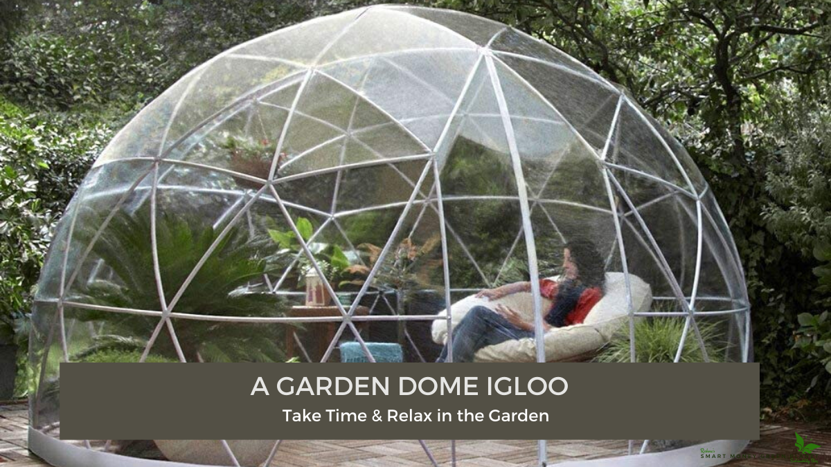 A Garden Dome Igloo – Perfect for Relaxing in the Garden