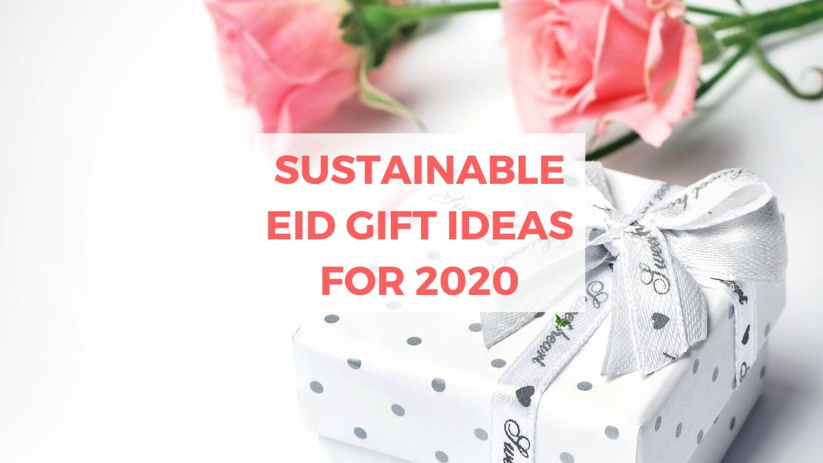 Sustainable Eid Gift Ideas for 2020