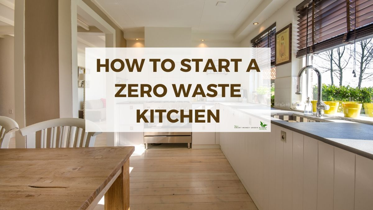 How to Start A Zero Waste Kitchen – A Beginner's Guide